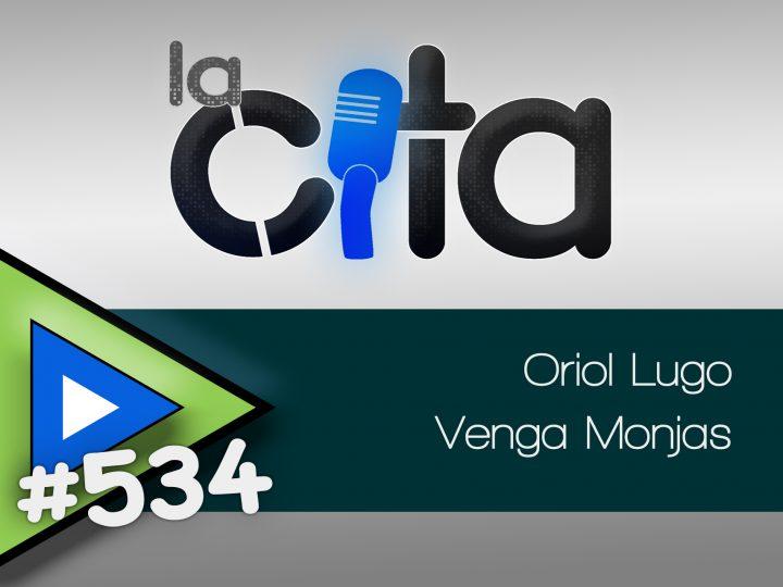 La cita #534 – Oriol Lugo y Venga Monjas